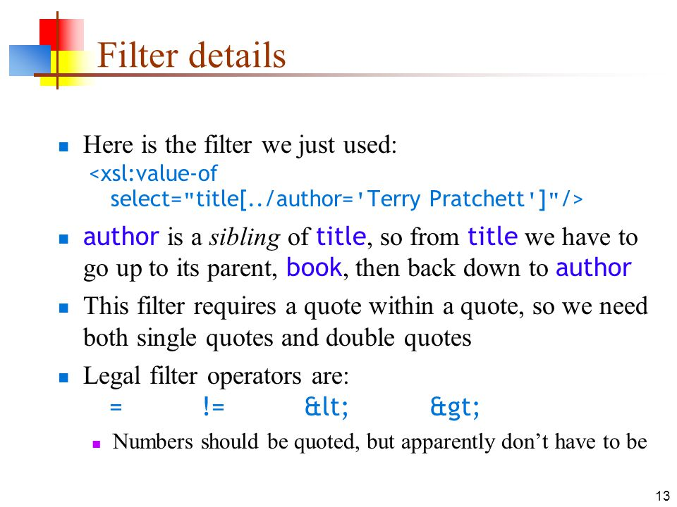 Filter details Here is the filter we just used: <xsl:value-of select= title[../author= Terry Pratchett ] />